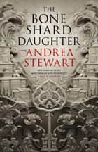 The Bone Shard Daughter eBook by Andrea Stewart