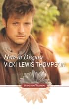 Hero in Disguise ebook by Vicki Lewis Thompson