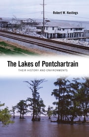 The Lakes of Pontchartrain - Their History and Environments ebook by Robert W. Hastings
