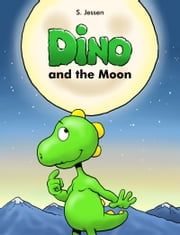 Dino And The Moon ebook by S. Jessen