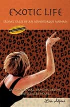 Exotic Life: Travel Tales of an Adventurous Woman ebook by Lisa Alpine