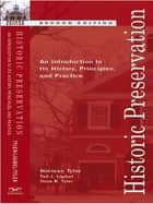 Historic Preservation: An Introduction to Its History, Principles, and Practice (Second Edition) ebook by Norman Tyler, Ted J. Ligibel, Ilene R. Tyler