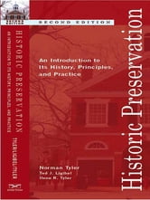 Historic Preservation: An Introduction to Its History, Principles, and Practice (Second Edition) ebook by Norman Tyler,Ted J. Ligibel,Ilene R. Tyler
