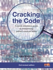Cracking the Code: A quick reference guide to interpreting patient medical notes ebook by Dr Katie Maddock
