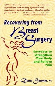 Recovering from Breast Surgery - Exercises to Strengthen Your Body and Relieve Pain ebook by Diana Stumm