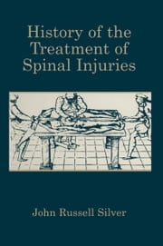History of the Treatment of Spinal Injuries ebook by John Russell Silver