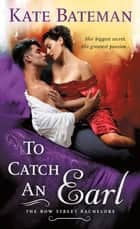 To Catch an Earl - A Bow Street Bachelors Novel ebook by Kate Bateman