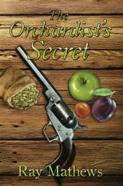The Orchardist's Secret ebook by Ray Mathews