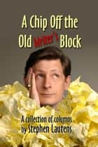 A Chip Off The Old Writer's Block ebook by Stephen Lautens