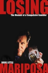 Losing Mariposa: The Memoir of a Compulsive Gambler ebook by Little, Doug