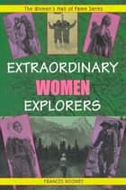 Extraordinary Women Explorers ebook by Frances Rooney