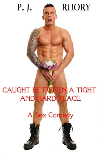 Caught Between a Tight and Hard Place: A Sex Comedy ebook by P.J. Rhory