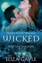 Wicked - Mating Season電子書籍 Eliza Gayle