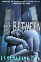 The Between - Novel, A ebook by Tananarive Due