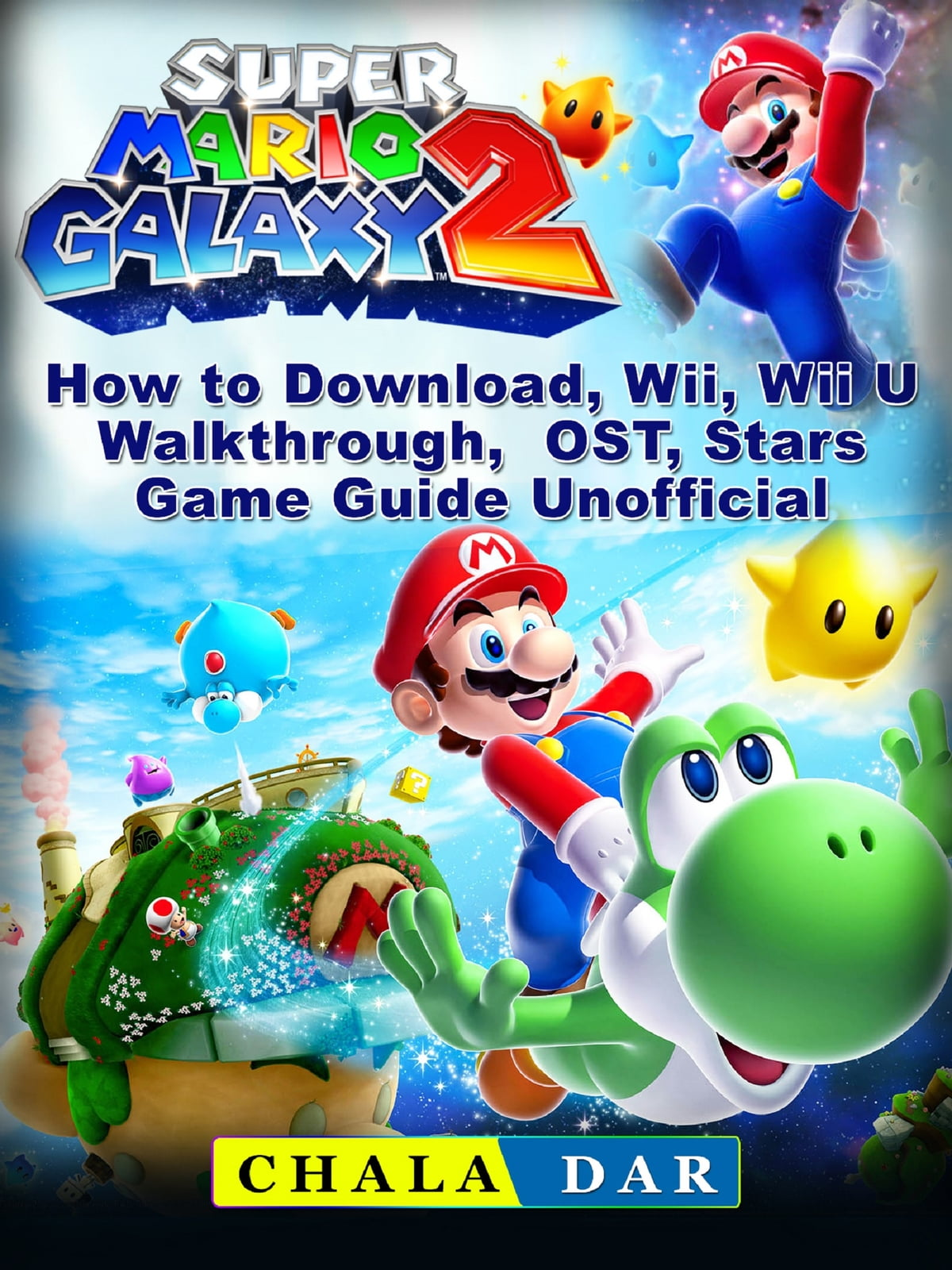 Super Mario Galaxy 2 How to Download, Wii, Wii U, Walkthrough, OST, Stars,  Game Guide Unofficial ebooks by Chala Dar - Rakuten Kobo