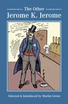 The Other Jerome K Jerome ebook by Martin Green