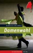 Damenwahl - Ein Baden-Württemberg-Krimi ebook by Rebecca Michéle
