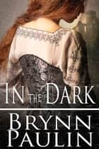 In the Dark ebook by Brynn Paulin