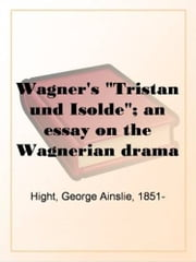 Wagner's Tristan Und Isolde ebook by George Ainslie Hight