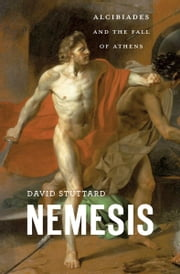 Nemesis - Alcibiades and the Fall of Athens ebook by David Stuttard