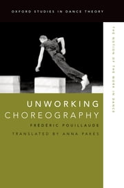 Unworking Choreography - The Notion of the Work in Dance ebook by Fr?d?ric Pouillaude