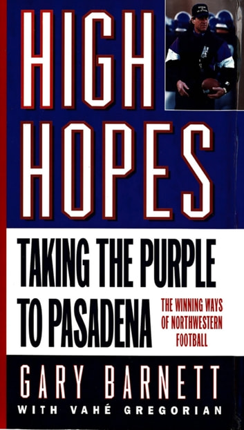 High Hopes - Taking the Purple to Pasadena ebook by Gary Barnett,Vahe Gregorian
