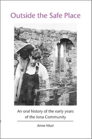 Outside the Safe Place - An oral history of the early years of the Iona Community ebook by Anne Muir