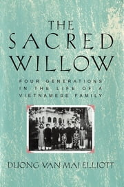 The Sacred Willow - Four Generations in the Life of a Vietnamese Family ebook by Duong Van Mai Elliott