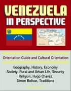 Venezuela in Perspective: Orientation Guide and Cultural Orientation: Geography, History, Economy, Society, Rural and Urban Life, Security, Religion, Hugo Chavez, Simon Bolivar, Traditions ebook by Progressive Management