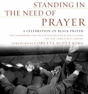 Standing in the Need of Prayer - A Celebration of Black Prayer ebook by Schomburg Ctr for Resrch in Black Cultur