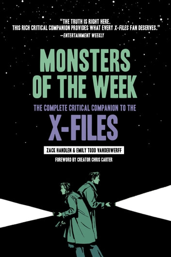 Monsters of the Week - The Complete Critical Companion to The X-Files ebook by Zack Handlen,Emily Todd VanDerWerff