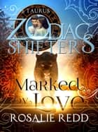Marked by Love - Zodiac Shifters, #11 ebook by Rosalie Redd, Zodiac Shifters
