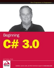 Beginning C# 3.0 - An Introduction to Object Oriented Programming ebook by Jack Purdum
