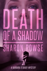Death of a Shadow - A Barbara O'Grady P.I. Mystery ebook by Sharon Rowse