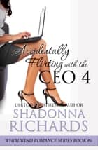 Accidentally Flirting with the CEO 4 ebook by Shadonna Richards