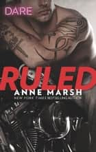 Ruled - A Bad Boy Biker Romance eBook by Anne Marsh