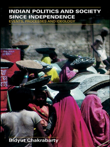 Indian Politics and Society since Independence - Events, Processes and Ideology ebook by Bidyut Chakrabarty