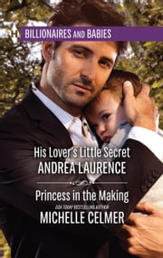 His Lover's Little Secret & Princess in the Making - An Anthology ebook by Andrea Laurence, Michelle Celmer
