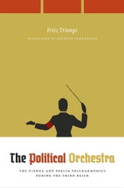The Political Orchestra - The Vienna and Berlin Philharmonics during the Third Reich ebook by Fritz Trümpi