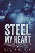 STEEL MY HEART: A Motorcycle Club Romance ebook by Vivian Lux