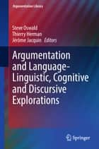 Argumentation and Language — Linguistic, Cognitive and Discursive Explorations ebook by Steve Oswald, Thierry Herman, Jérôme Jacquin