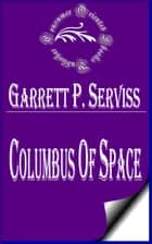 Columbus of Space ebook by Garrett Putman Serviss