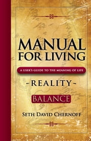 Manual For Living: REALITY - BALANCE - A User's Guide to the Meaning of Life ebook by Seth David Chernoff