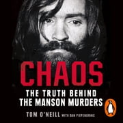 Chaos - Charles Manson, the CIA and the Secret History of the Sixties audiobook by Tom O'Neill, Dan Piepenbring
