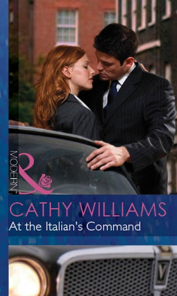 At the Italian's Command (Mills & Boon Modern) (Mistress to a Millionaire, Book 20) ebook by Cathy Williams