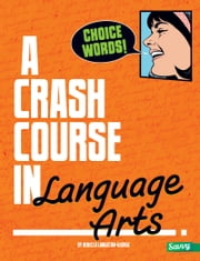 Choice Words! - A Crash Course in Language Arts ebook by Rebecca Ann Langston-George