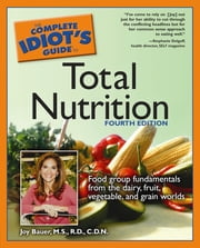 The Complete Idiot's Guide to Total Nutrition, 4th Edition ebook by Joy Bauer M.S, R.D, C.D.N.