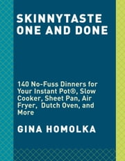 Skinnytaste One and Done - 140 No-Fuss Dinners for Your Instant Pot®, Slow Cooker, Sheet Pan, Air Fryer, Dutch Oven, and More ebook by Gina Homolka, Heather K. Jones