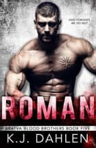 Roman - Bratva Blood Brothers, #5 ebook by Kj Dahlen