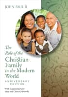 The Role of the Christian Family in the Modern World Anniversary Edition ebook by John Paul II,John Grabowski,Claire Grabowski